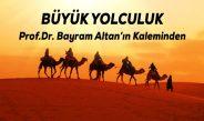 BÜYÜK YOLCULUK – Prof. Dr. Bayram Altan yazdı