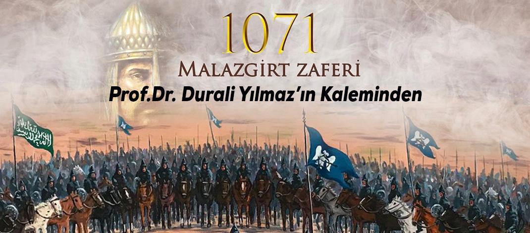 MALAZGİRT ZAFERİ, TÜRK MİLLETİ VE ANADOLU İNSANI – Prof.Dr. Durali Yılmaz yazdı