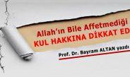 KUL HAKKINA DİKKAT EDİN!… Prof. Dr. Bayram ALTAN yazdı.